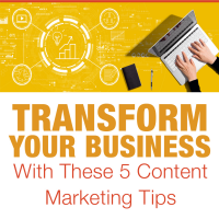 Transform Your  Business With These 5 Content Marketing Tips