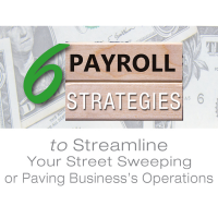 6 Payroll Strategies to Streamline Your Street Sweeping or Paving Business's Operations