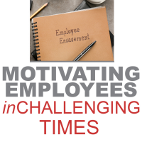 Motivating Employees in Challenging Times